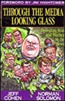 Through the Media Looking Glass: Decoding Bias and Blather in the News  by  Jeff Cohen
