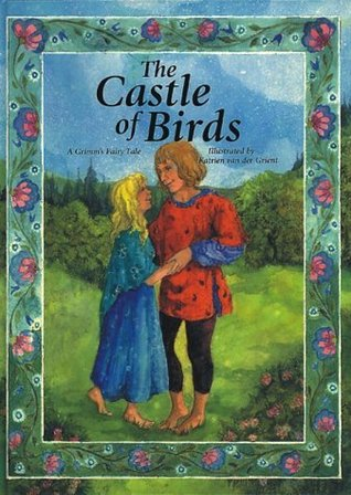 The Castle of Birds: A Grimms Fairy Tale  by  Katrien van der Grient