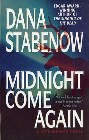 Midnight Come Again (Kate Shugak, #10) Dana Stabenow