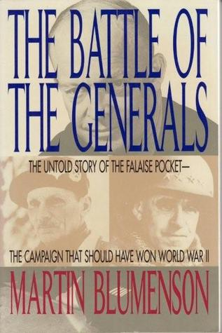 Battle of the Generals: The Untold Story of the Falaise Pocket, the Campaign That Should Have..  by  Roy L. Griggs