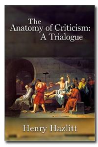 The Anatomy of Criticism Henry Hazlitt