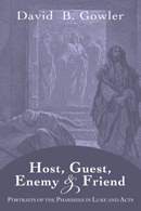 Host, Guest, Enemy and Friend: Portraits of the Pharisees in Luke and Acts David B. Gowler