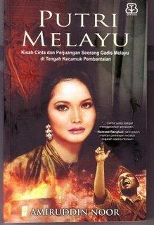 Putri Melayu: Kisah Cinta dan Perjuangan Seorang Gadis Melayu di Tengah Kecamuk Pembantaian  by  Amiruddin Noor