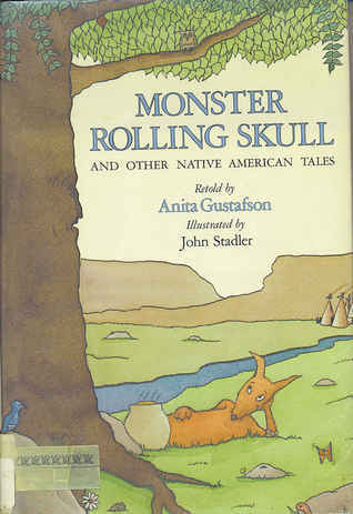 Monster Rolling Skull And Other Native American Tales  by  Anita Gustafson