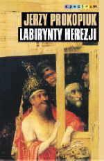Labirynty herezji Jerzy Prokopiuk