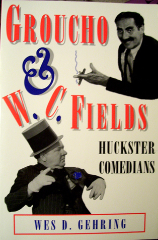 Groucho and W.C. Fields: Huckster Comedians  by  Wes D. Gehring