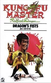 Dragons Fists:  Kung-Fu Master Richard Dragon  by  Jim Dennis
