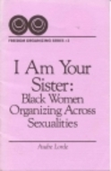 I Am Your Sister: Black Women Organizing Across Sexualities  by  Audre Lorde