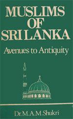 Muslims of Sri Lanka: Avenues to Antiquity M.A.M. Shukri
