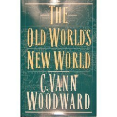 The Old Worlds New World  by  C. Vann Woodward