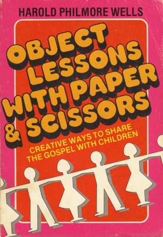 Object Lessons with Paper & Scissors  by  Harold Philmore Wells
