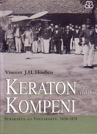Keraton dan Kompeni: Surakarta dan Yogyakarta, 1830-1870 Vincent J.H. Houben