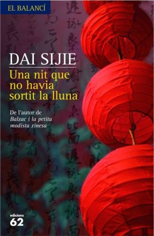 Una nit que no havia sortit la lluna  by  Dai Sijie