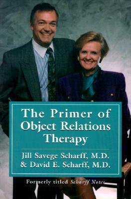 Scharff Notes: A Primer of Object Relations Therapy (International Object Relations Library Series) Jill Savege Scharff