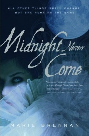 Midnight Never Come (Onyx Court, #1)  by  Marie Brennan