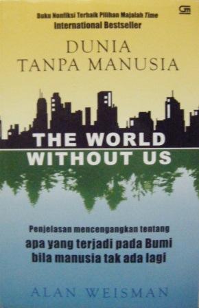 Dunia Tanpa Manusia  by  Alan Weisman