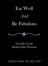 Eat Well and Be Fabulous: A Guide for the Modern-Day Woman  by  Shelly A. Marie