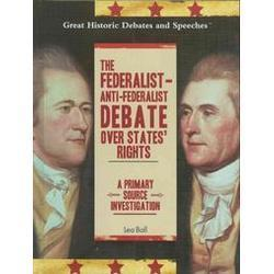 The Federalist Anti Federalist Debate Over States Rights: A Primary Source Investigation  by  Lea Ball