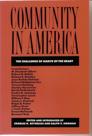 Community In America: The Challenge Of Habits Of The Heart Charles H. Reynolds