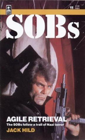 Agile Retrieval (SOBs, Soldiers of Barrabas #11)  by  Jack Hild