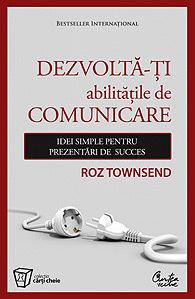 Dezvoltă-ţi abilităţile de comunicare - Idei simple pentru prezentări de succes Roz Townsend