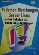 Pedoman Membangun Server Linux untuk Sekolah dan Usaha Kecil Menengah Onno W. Purbo