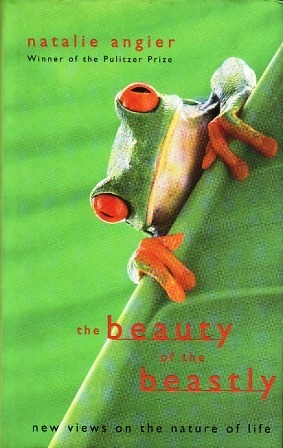 The Beauty Of The Beastly: New Views On The Nature Of Life Natalie Angier