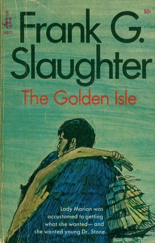 The Golden Isle  by  Frank G. Slaughter