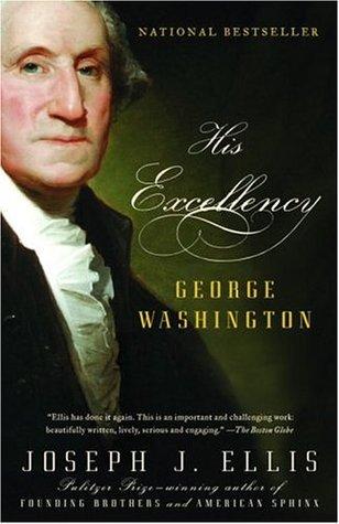His Excellency George Washington Joseph J. Ellis