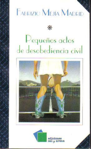 Pequeños actos de desobediencia civil  by  Fabricio Mejia Madrid