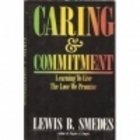 Caring & Commitment: Learning to Live the Love We Promise Lewis B. Smedes