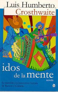 Idos de la mente: La increíble y (a veces) triste historia de Ramón y Cornelio Luis Humberto Crosthwaite