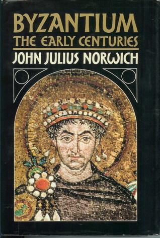 Byzantium: The Early Centuries (A History of Byzantium, #1) John Julius Norwich