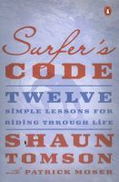 Surfers Code: Twelve Simple Lessons For Riding Through Life Shaun Tomson