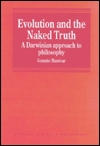 Evolution And The Naked Truth: A Darwinian Approach To Philosophy (Avebury Series In Philosophy) Gonzalo Munévar