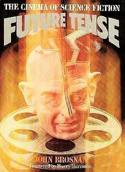 Future Tense: The Cinema Of Science Fiction John Brosnan