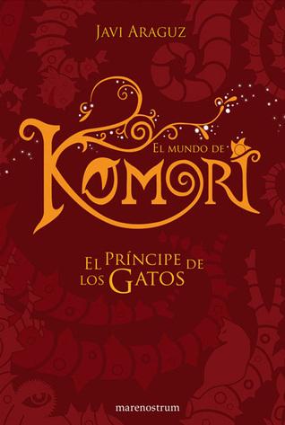 El príncipe de los gatos (El mundo de Komori, #2) Javi Araguz