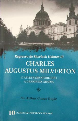 Charles Augustus Milverton * O Atleta Desaparecido * A Granja da Abadia  by  Arthur Conan Doyle