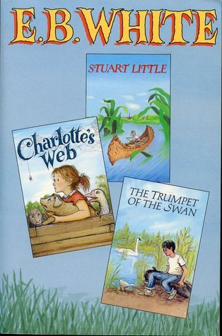 Three Beloved Classics  by  E. B. White: Charlottes Web/the Trumpet of the Swan/Stuart Little by E.B. White