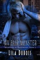 My Fair Monster (Monsters in Hollywood, #2) Lila Dubois