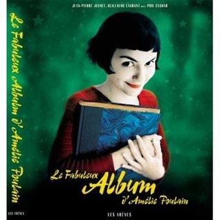 Le Fabuleux Album d'Amelie Poulain Jean-Pierre Jeunet