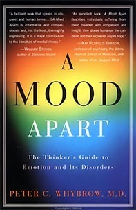 A Mood Apart: The Thinkers Guide to Emotion and Its Disorders Peter C. Whybrow