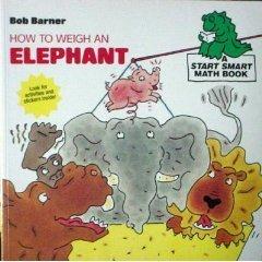 How To Weigh An Elephant (A Smart Start Math Book, 4) Bob Barner