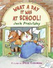 What A Day It Was At School! Jack Prelutsky