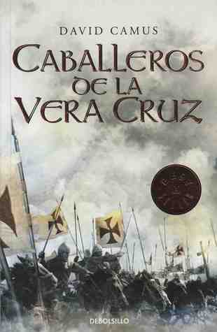 Caballeros De La Vera Cruz (El romance de la Cruz, #1)  by  David Camus