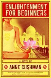 Enlightenment For Beginners  by  Anne Cushman