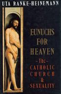 Eunuchs for Heaven: The Catholic Church and Sexuality  by  Uta Ranke-Heinemann