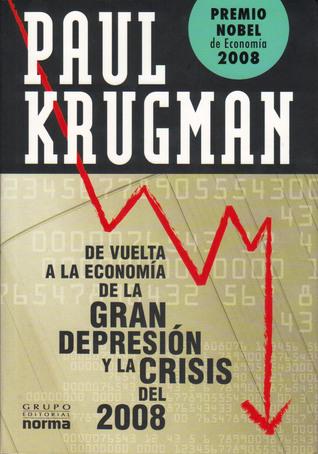 De vuelta a la economia de la gran depresion y la crisis del 2008 Paul Krugman