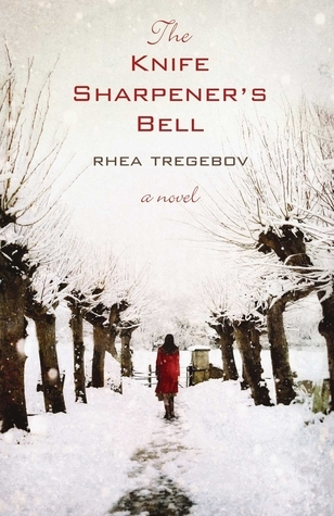 The Knife Sharpeners Bell  by  Rhea Tregebov