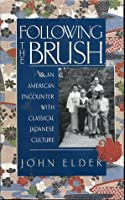 Following The Brush: An American Encounter With Classical Japanese Culture  by  John Elder